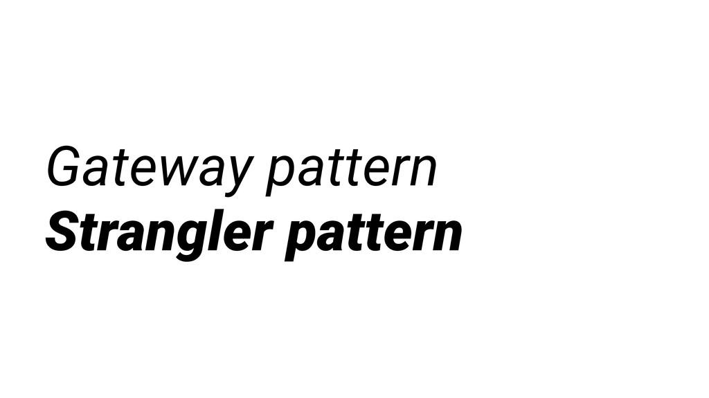 Gateway pattern Strangler pattern