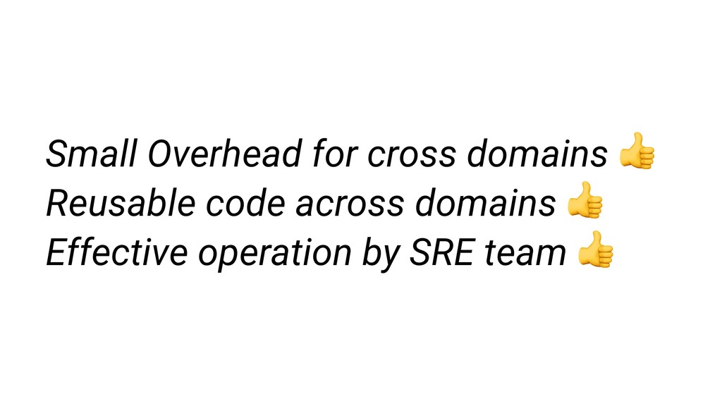 Small Overhead for cross domains  Reusable code...