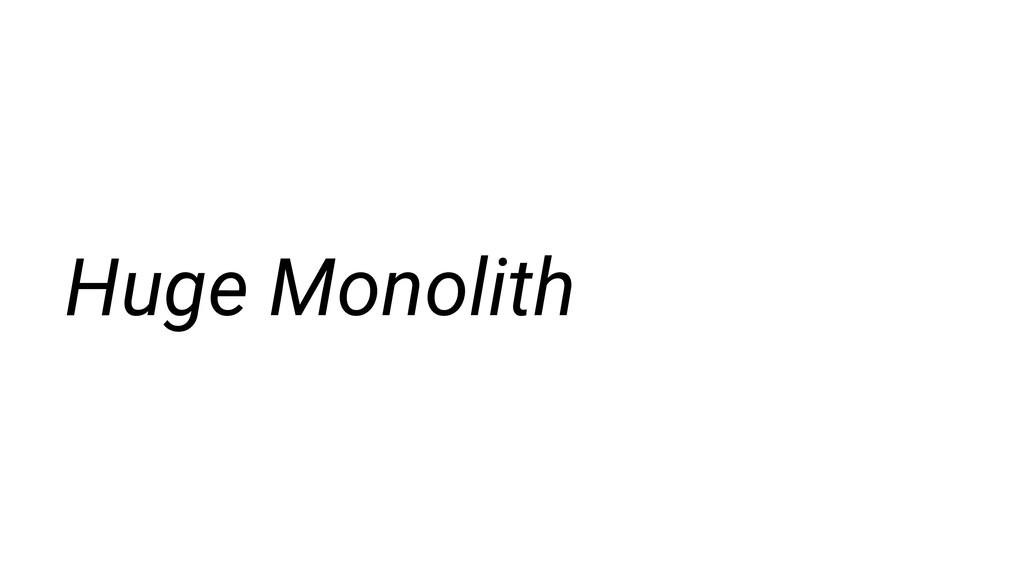 Huge Monolith
