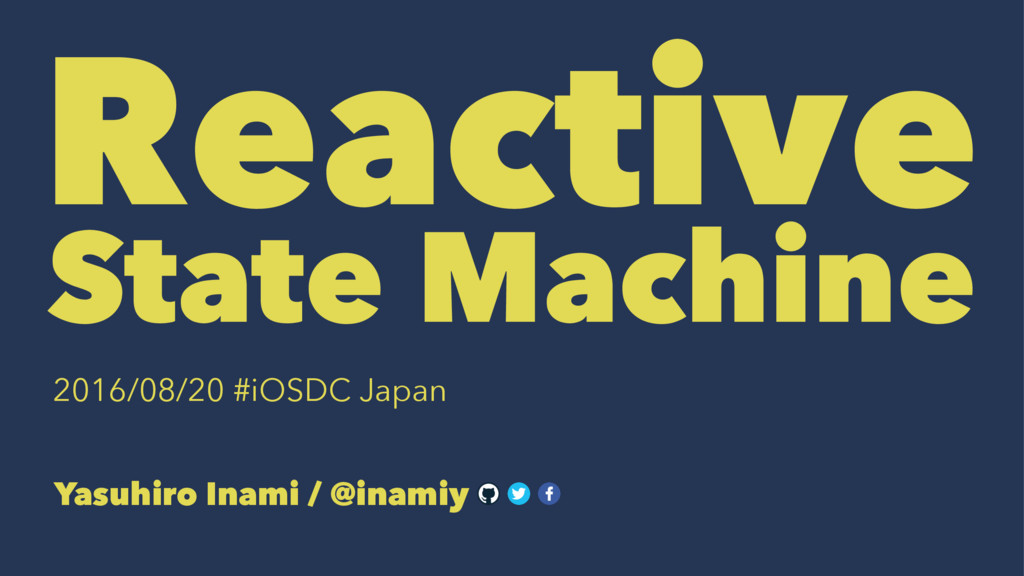 Reactive State Machine 2016/08/20 #iOSDC Japan ...