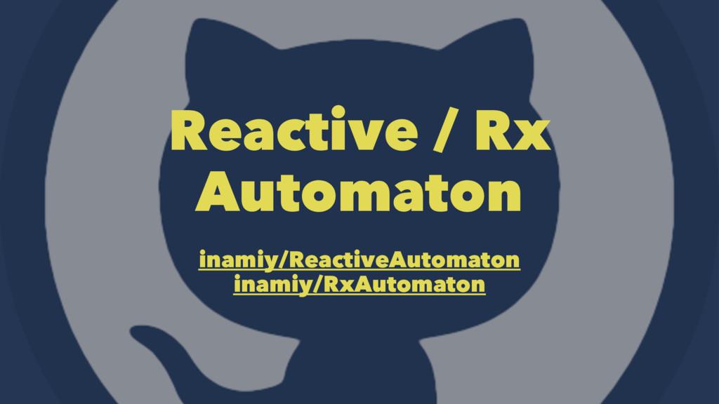Reactive / Rx Automaton inamiy/ReactiveAutomato...