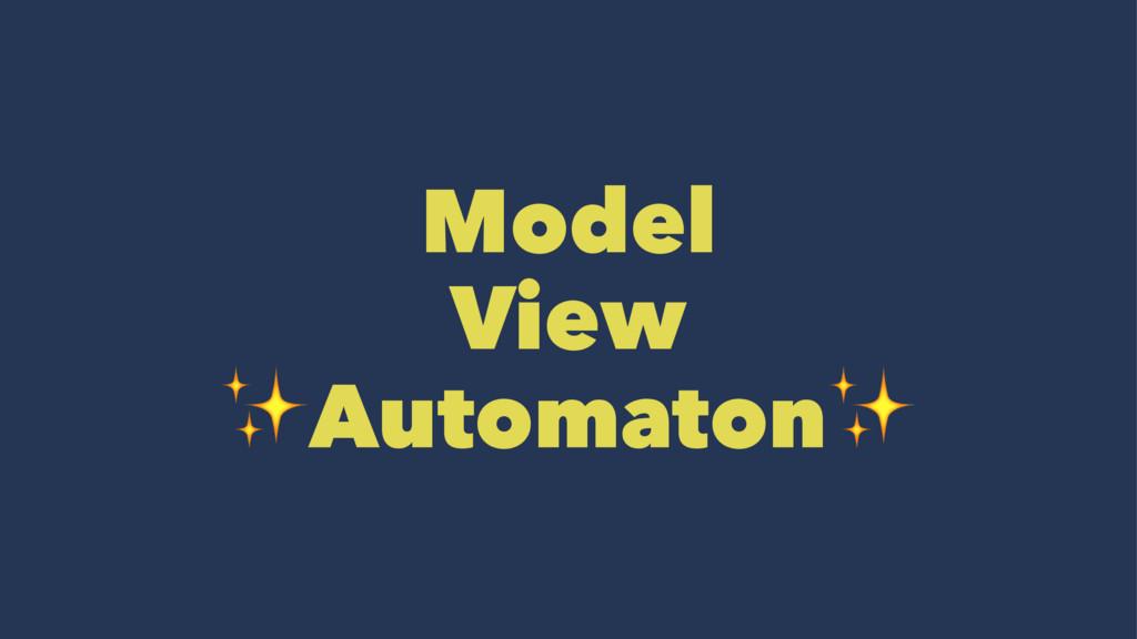 Model View ✨Automaton✨