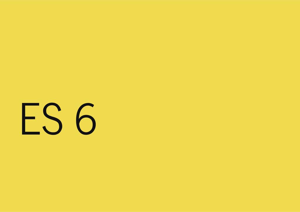ES 4 ES 6