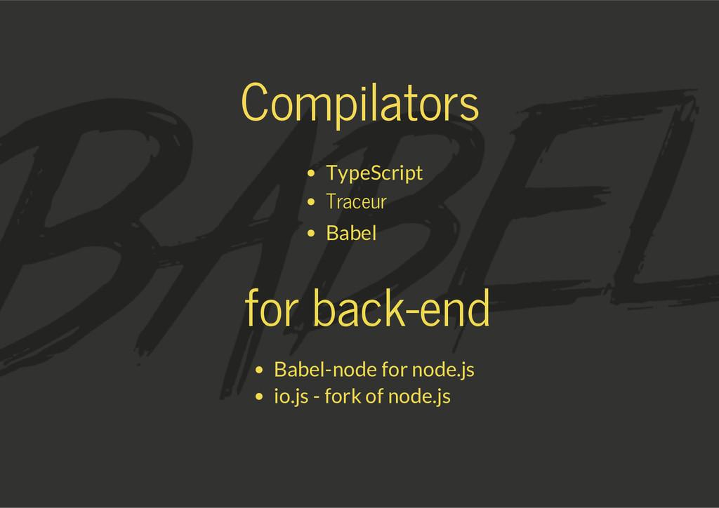 Compilators TypeScript Traceur Babel for back-e...