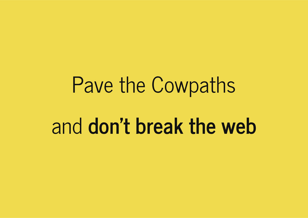 Pave the Cowpaths and don't break the web