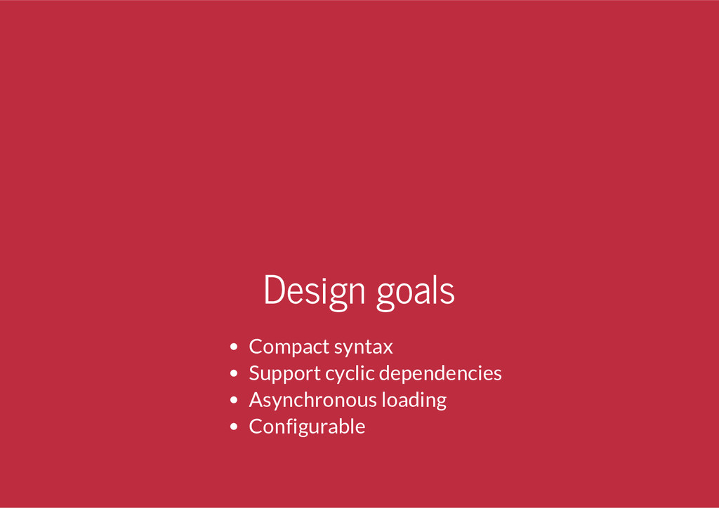 Design goals Compact syntax Support cyclic depe...
