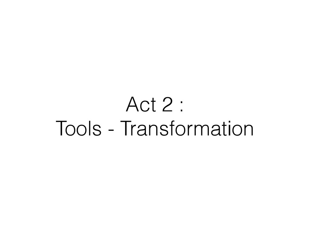 Act 2 : Tools - Transformation