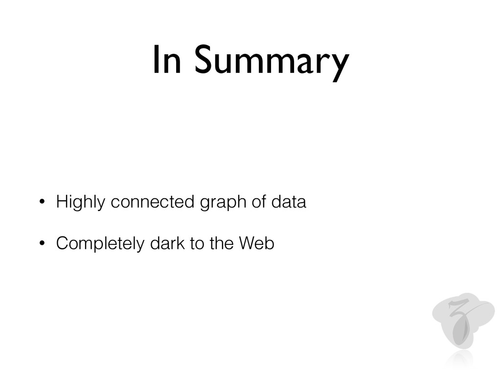 In Summary • Highly connected graph of data • C...