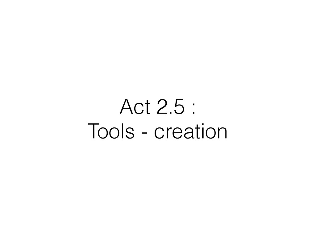Act 2.5 : Tools - creation