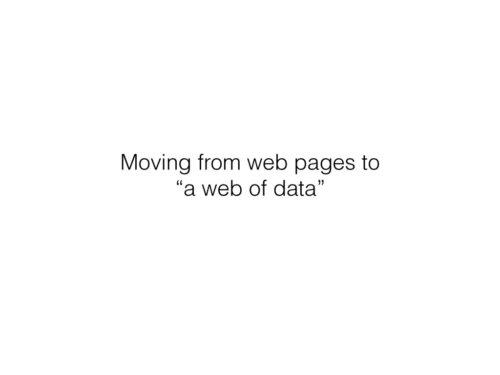 "Moving from web pages to ""a web of data"""