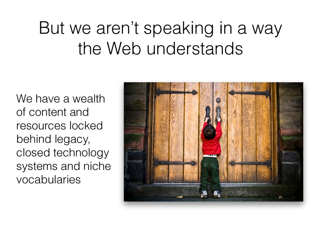 But we aren't speaking in a way the Web underst...
