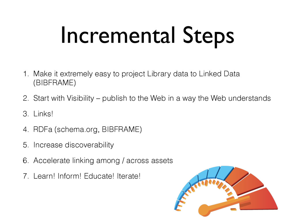 Incremental Steps 1. Make it extremely easy to ...