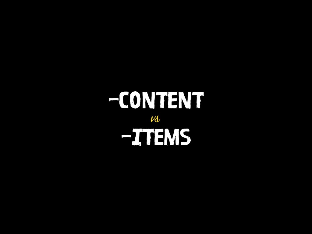 -CONTENT vs -ITEMS