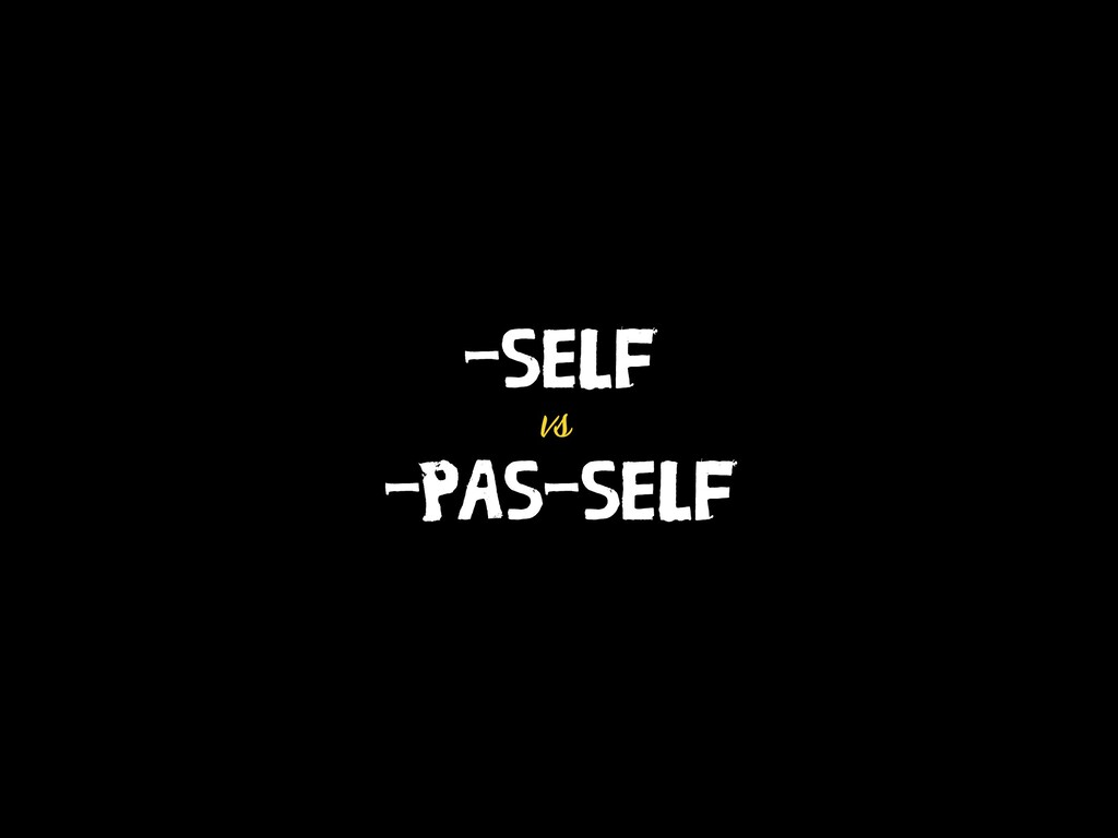 -SELF vs -PAS-SELF