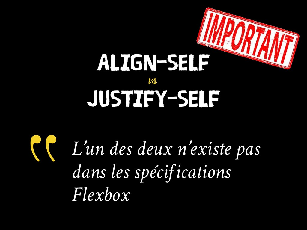 ALIGN-SELF vs JUSTIFY-SELF L'un des deux n'exis...