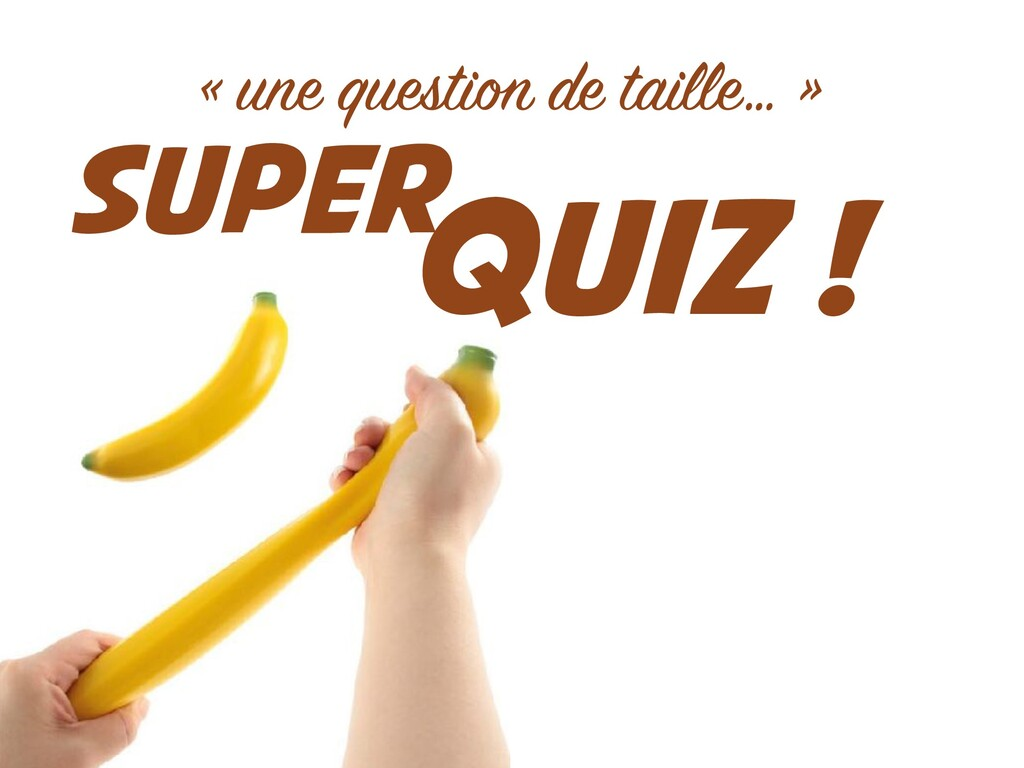 SUPER « une question de taille… » QUIZ !