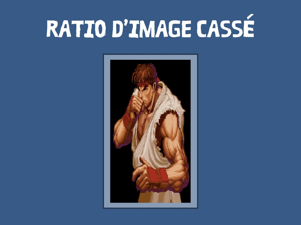 RATIO D'IMAGE CASSÉ