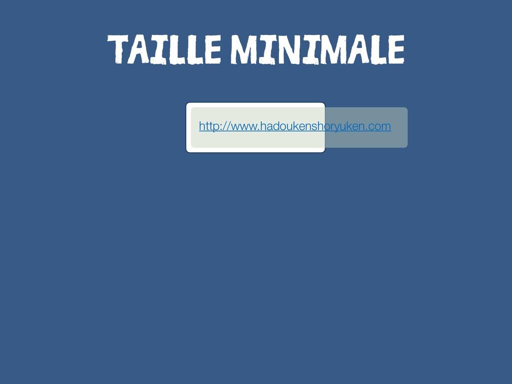 TAILLE MINIMALE http://www.hadoukenshoryuken.com