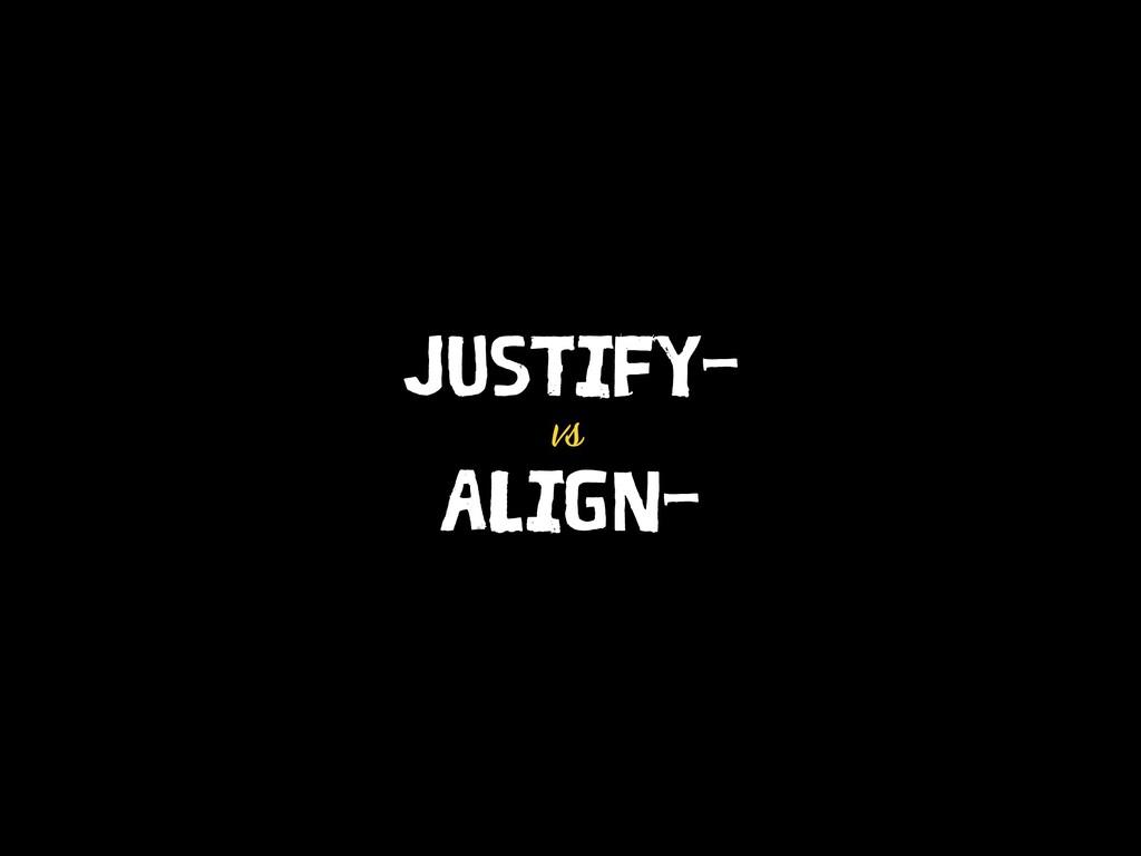 JUSTIFY- vs ALIGN-