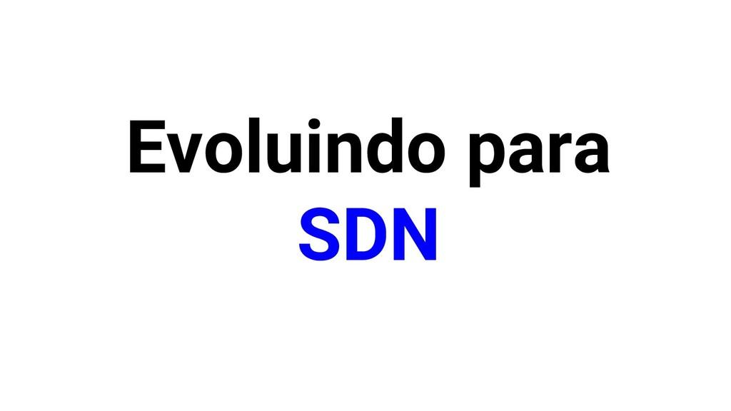 Evoluindo para SDN