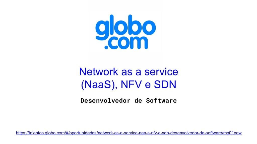 Network as a service (NaaS), NFV e SDN Desenvol...