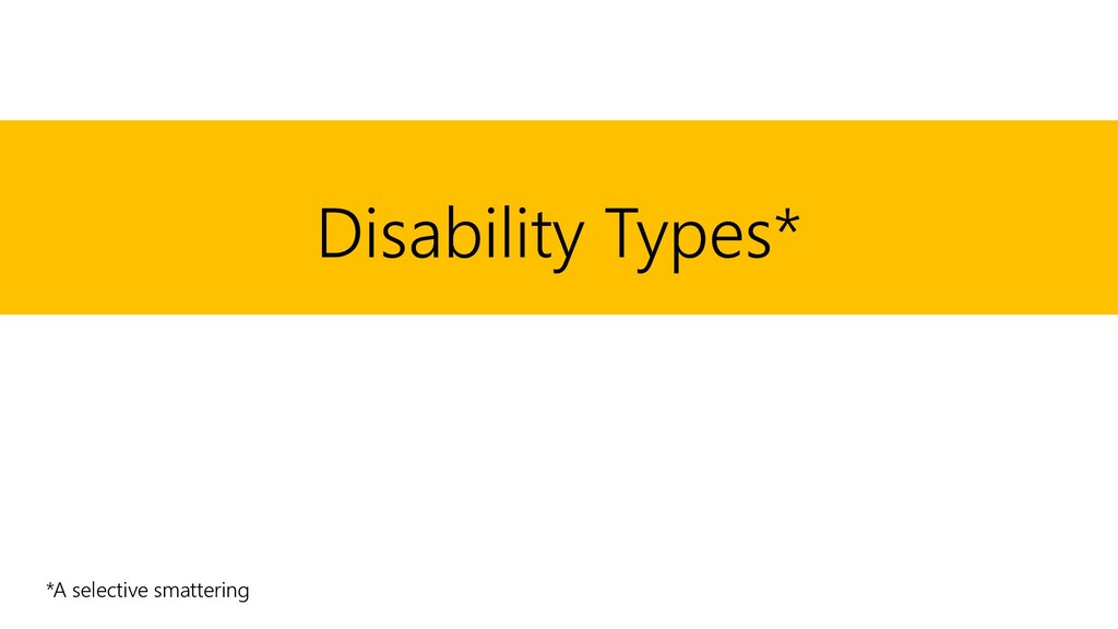 Disability Types* *A selective smattering