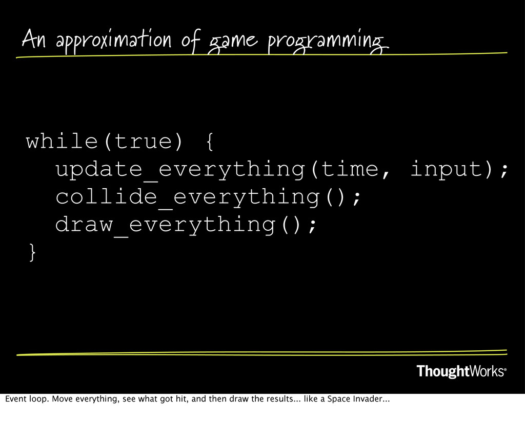 An approximation of game programming while(true...