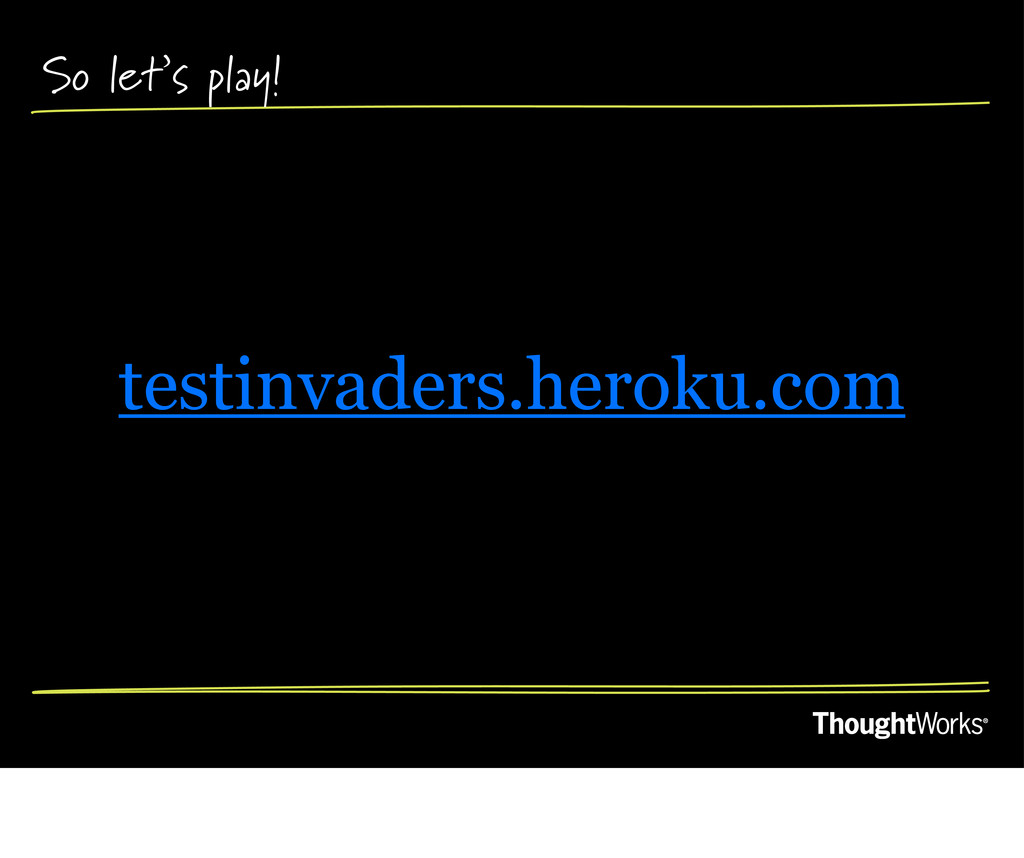 So let's play! testinvaders.heroku.com