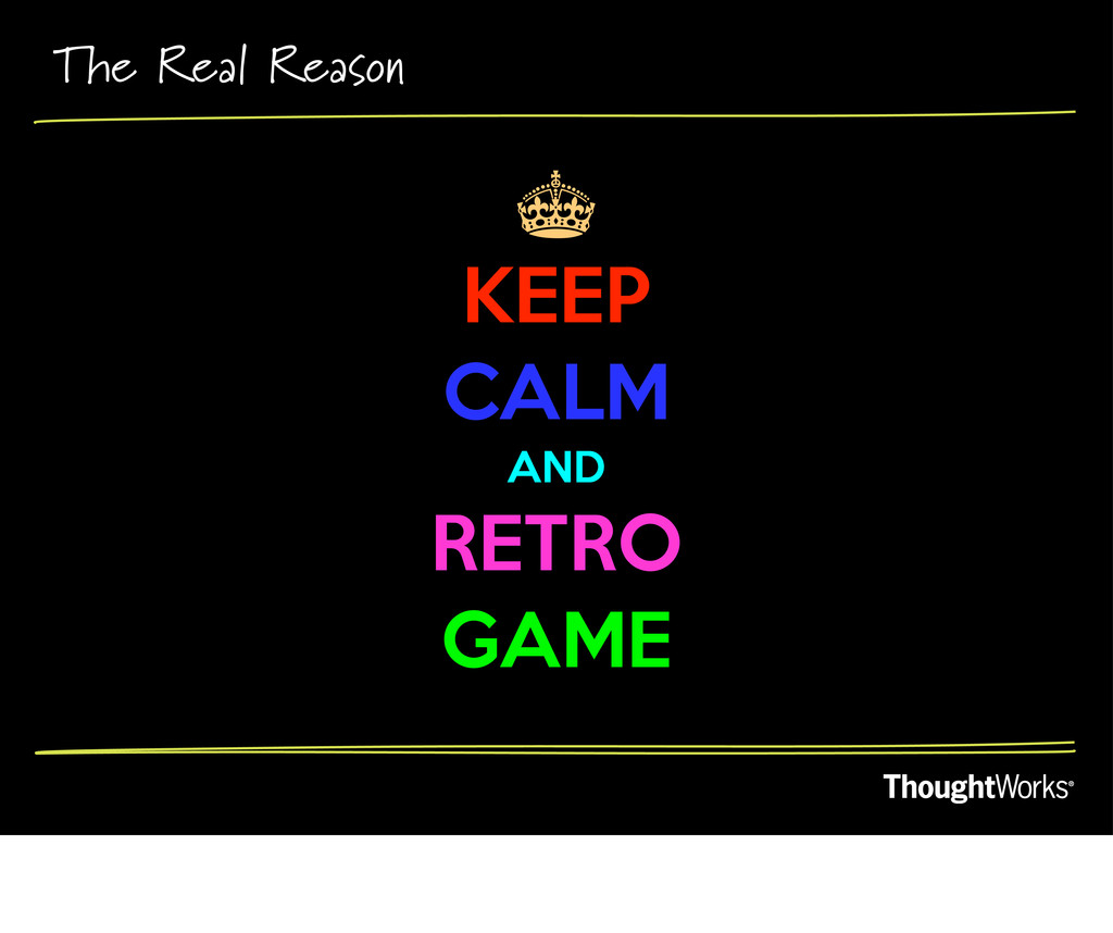 The Real Reason § KEEP CALM AND RETRO GAME