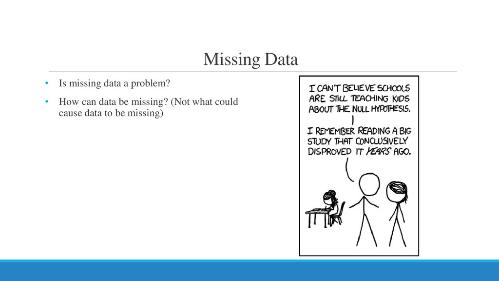 Missing Data • Is missing data a problem? • How...