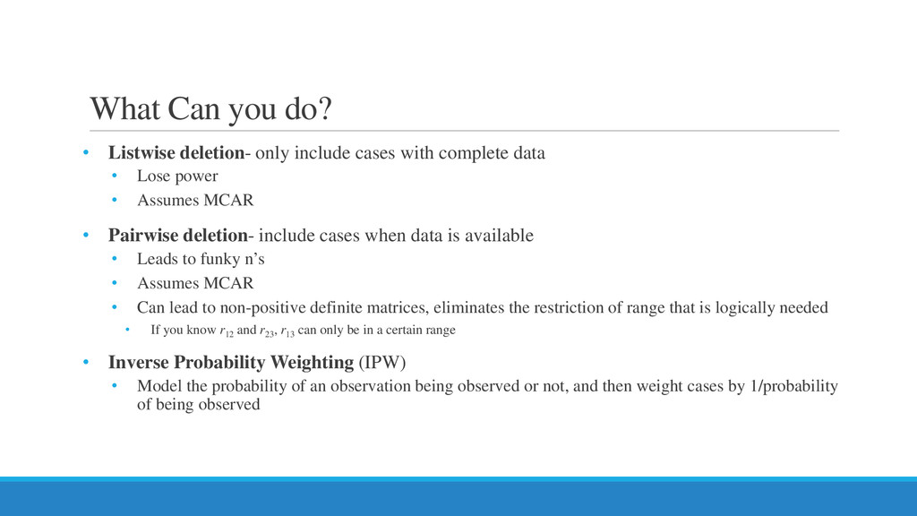 What Can you do? • Listwise deletion- only incl...