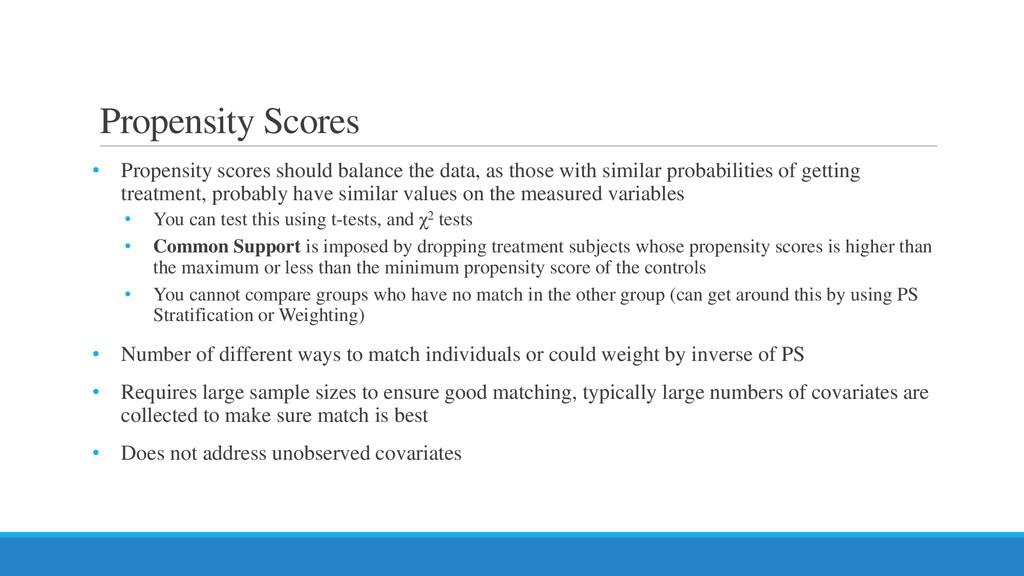 Propensity Scores • Propensity scores should ba...