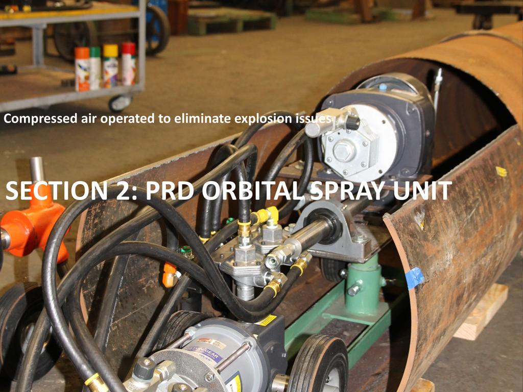 SECTION 2: PRD ORBITAL SPRAY UNIT Compressed ai...