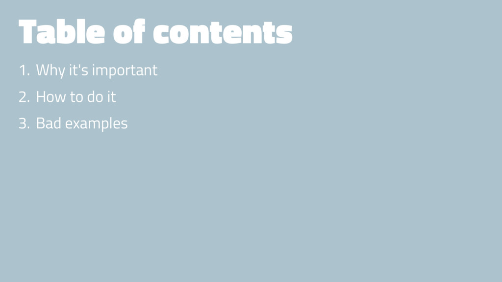 Table of contents 1. Why it's important 2. How ...