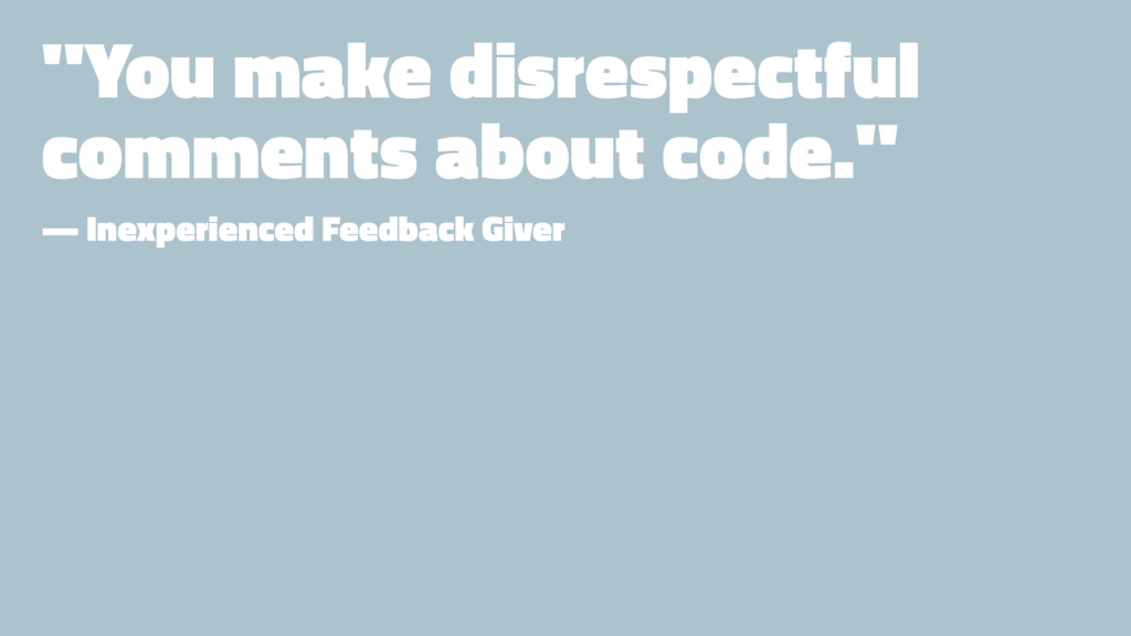 """You make disrespectful comments about code."" —..."