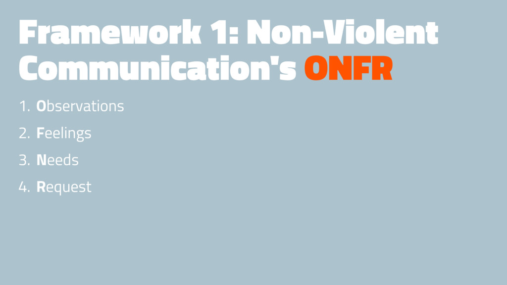 Framework 1: Non-Violent Communication's ONFR 1...