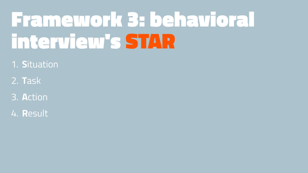 Framework 3: behavioral interview's STAR 1. Sit...