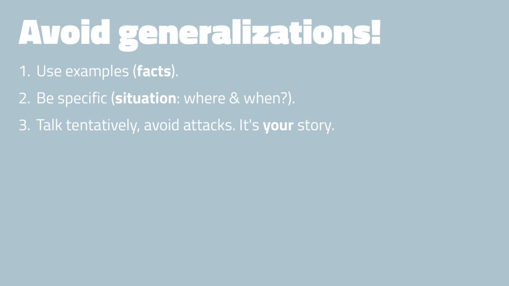 Avoid generalizations! 1. Use examples (facts)....