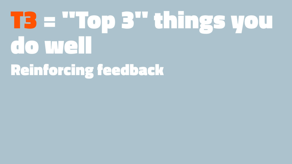 "T3 = ""Top 3"" things you do well Reinforcing fee..."