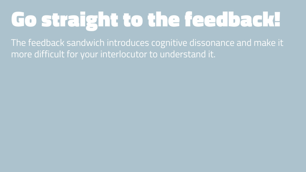 Go straight to the feedback! The feedback sandw...