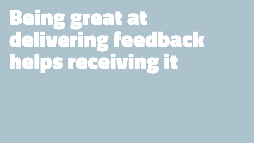 Being great at delivering feedback helps receiv...