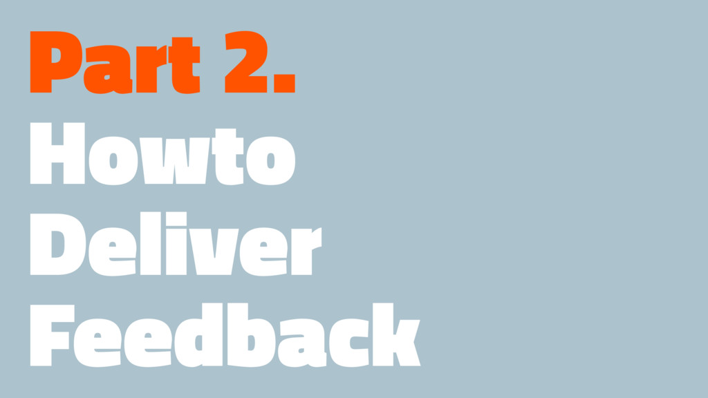Part 2. Howto Deliver Feedback