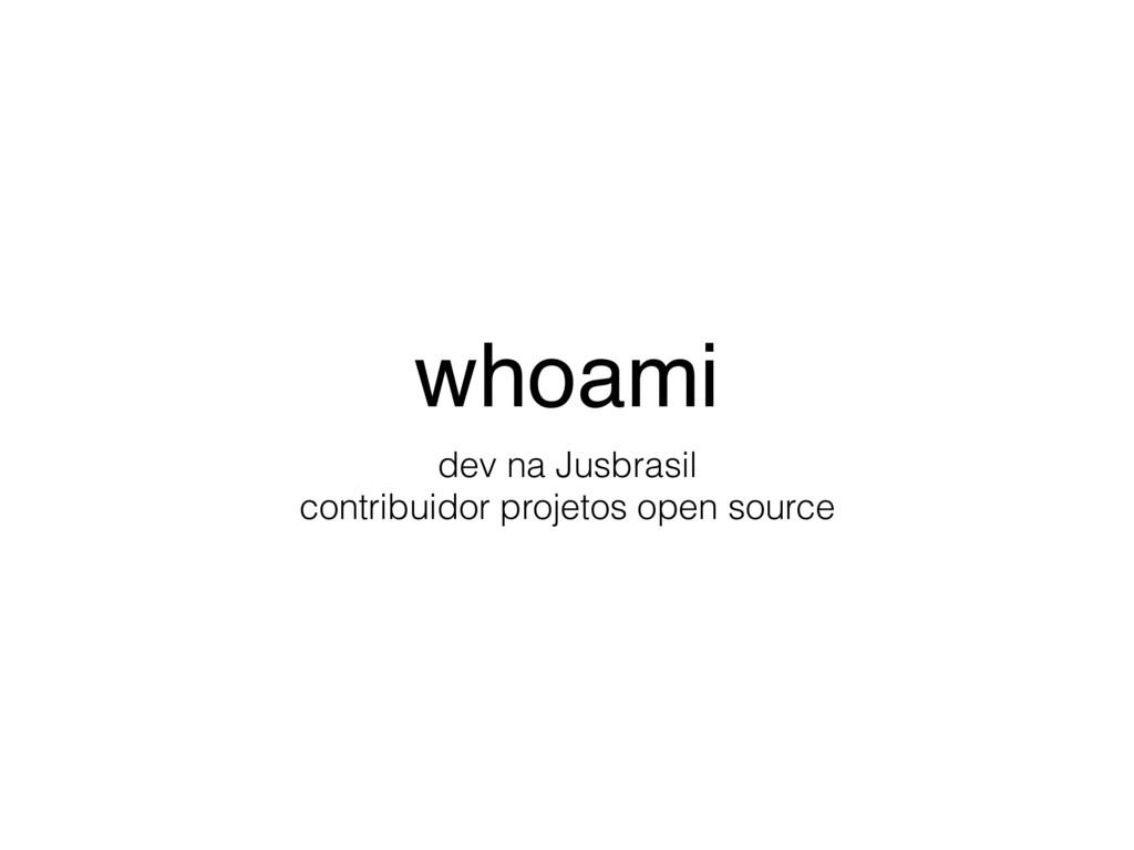 whoami dev na Jusbrasil contribuidor projetos o...