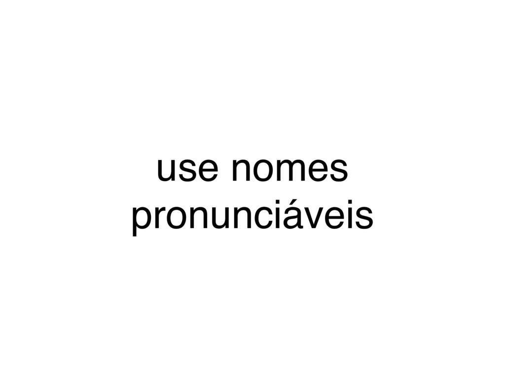 use nomes pronunciáveis