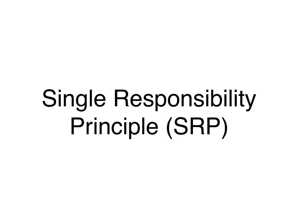 Single Responsibility Principle (SRP)