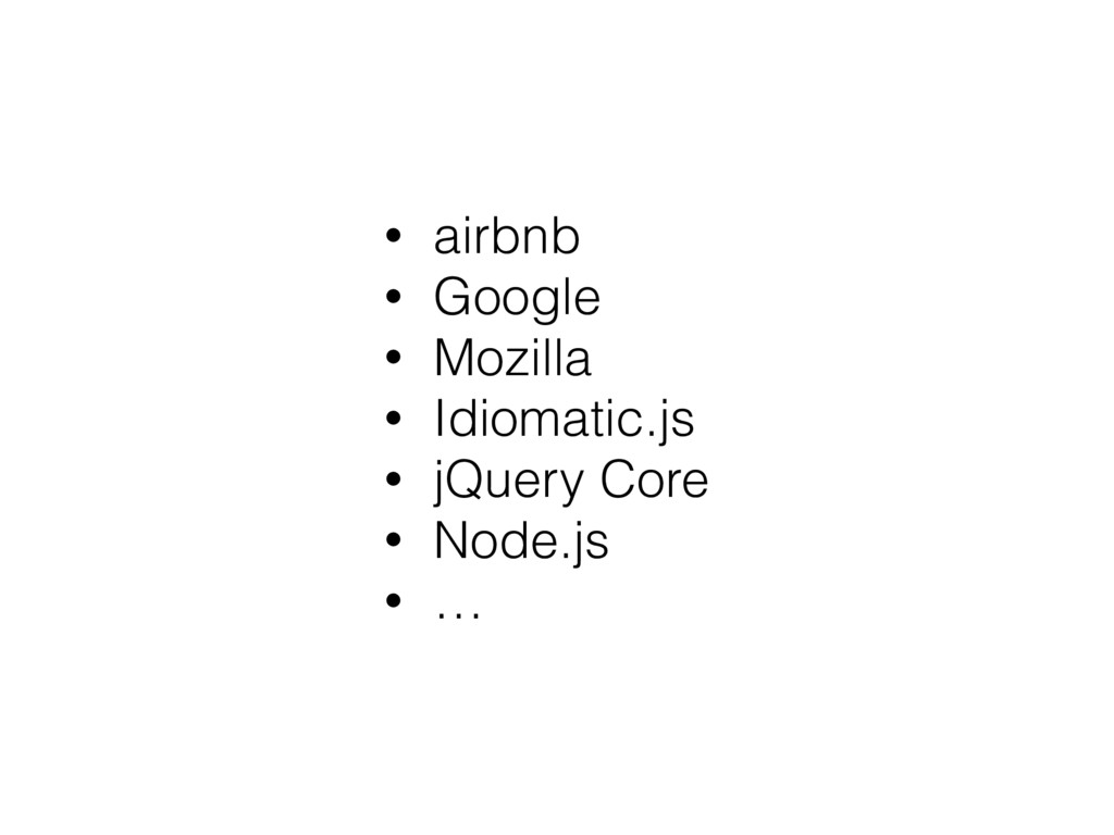 • airbnb • Google • Mozilla • Idiomatic.js • jQ...