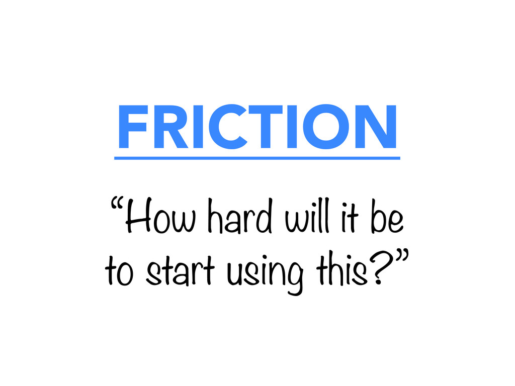 """FRICTION """"How hard will it be to start using th..."""