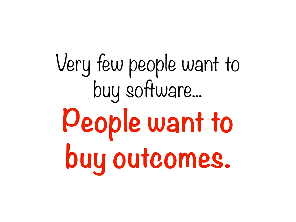 Very few people want to buy software... People ...