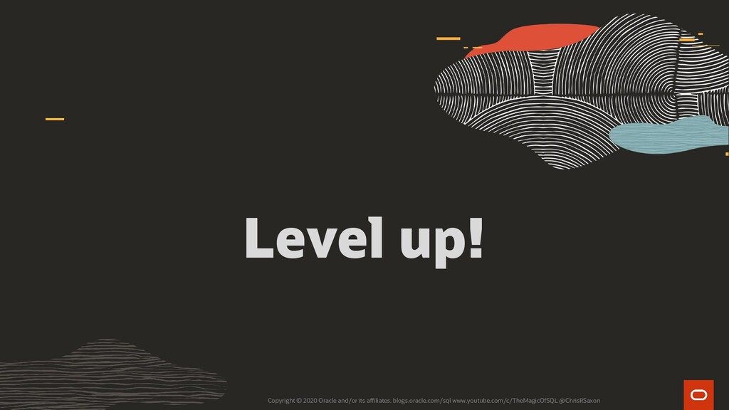 Level up! Copyright © 2020 Oracle and/or its af...