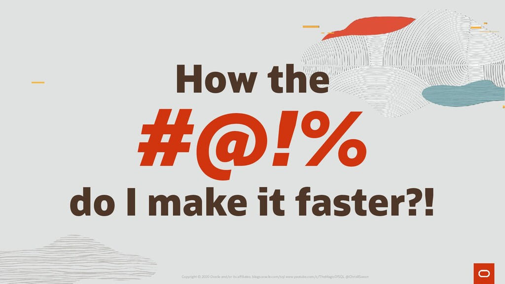 How the #@!% do I make it faster?! Copyright © ...